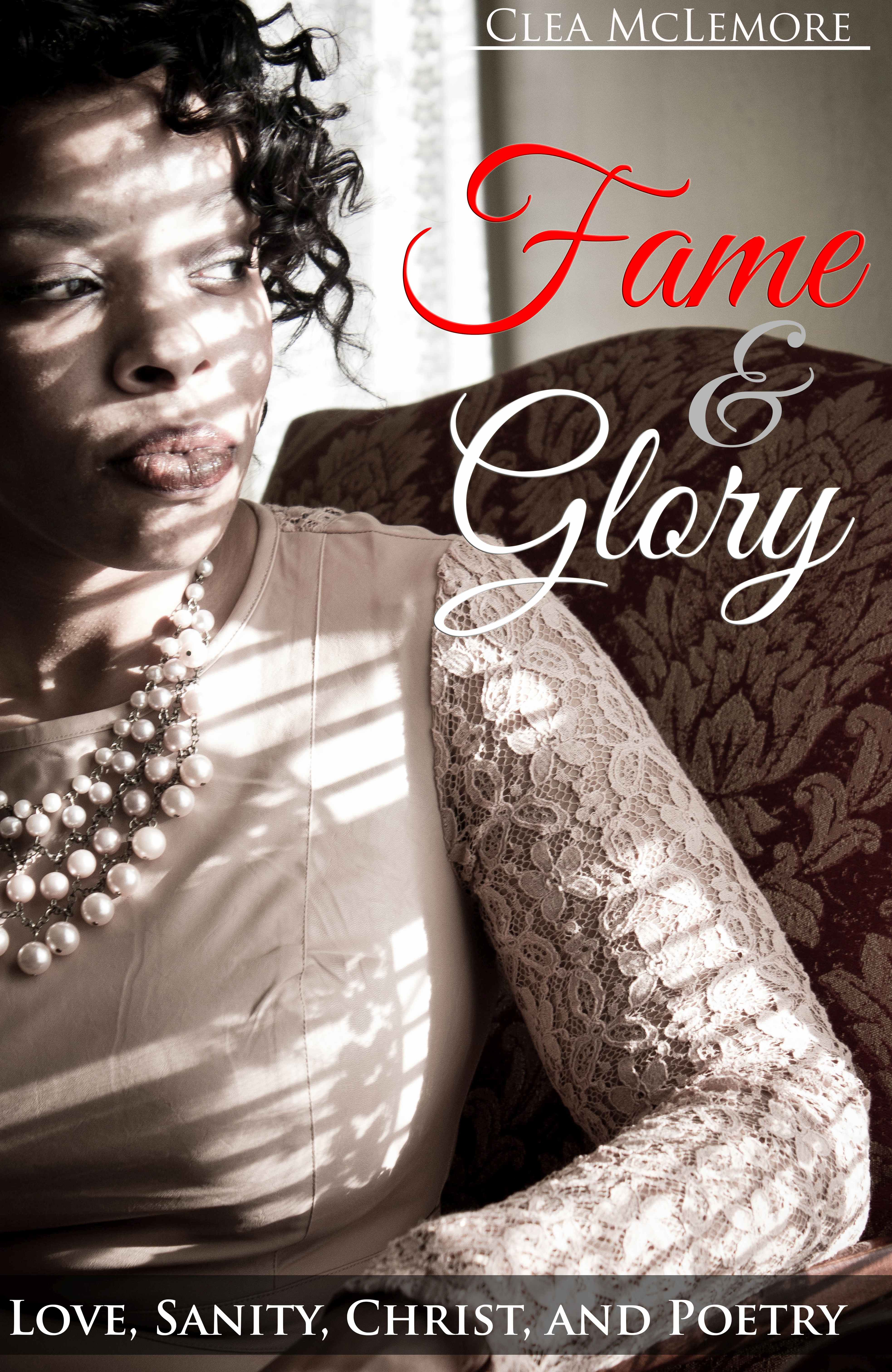 Fame & Glory: Love, Sanity, Christ and Poetry by Clea McLemore
