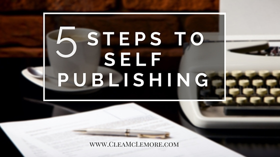 5 Steps to Self Publishing Your Book