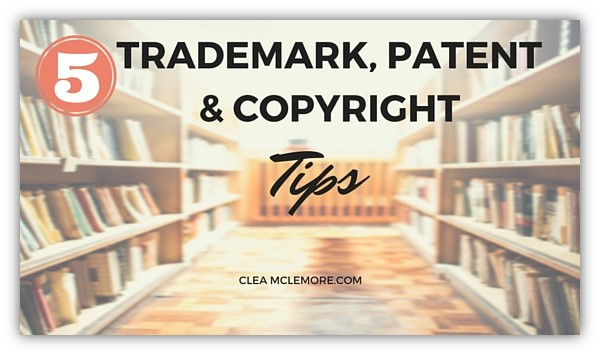 5 Trademark Patent & Copyright Tips
